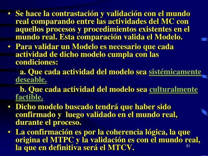 Se hace la contrastación y validación con el mundo real comparando entre las actividades del MC con aquellos procesos y procedimientos existentes en el mundo real. Esta comparación valida el Modelo.