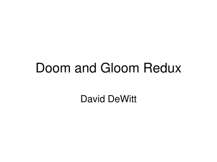 Doom and Gloom Redux