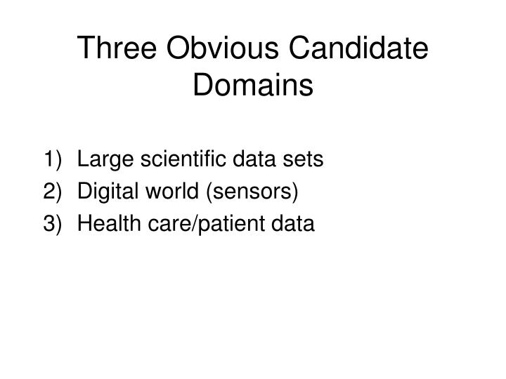Three Obvious Candidate Domains