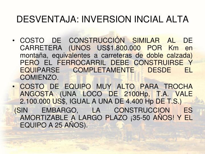 DESVENTAJA: INVERSION INCIAL ALTA