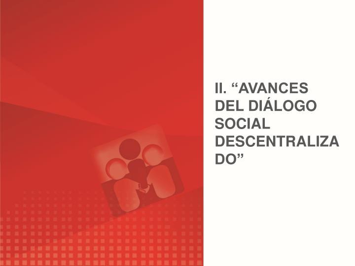 II. AVANCES DEL DILOGO SOCIAL DESCENTRALIZADO