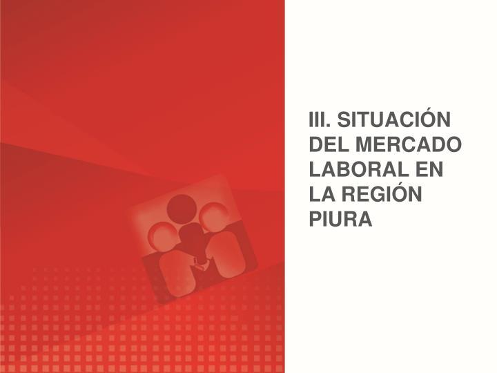 III. SITUACIN DEL MERCADO LABORAL EN LA REGIN PIURA