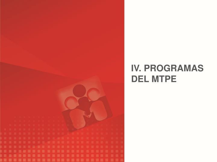 IV. PROGRAMAS DEL MTPE