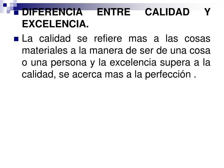 DIFERENCIA ENTRE CALIDAD Y EXCELENCIA.