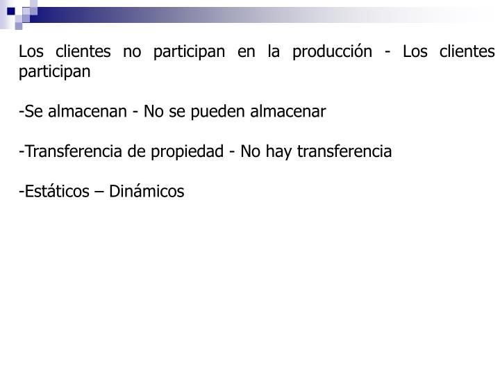 Los clientes no participan en la producción - Los clientes participan