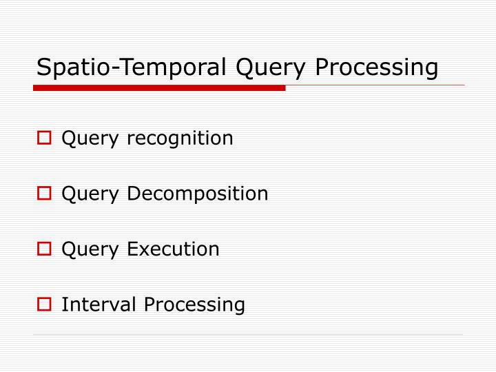 Spatio-Temporal Query Processing