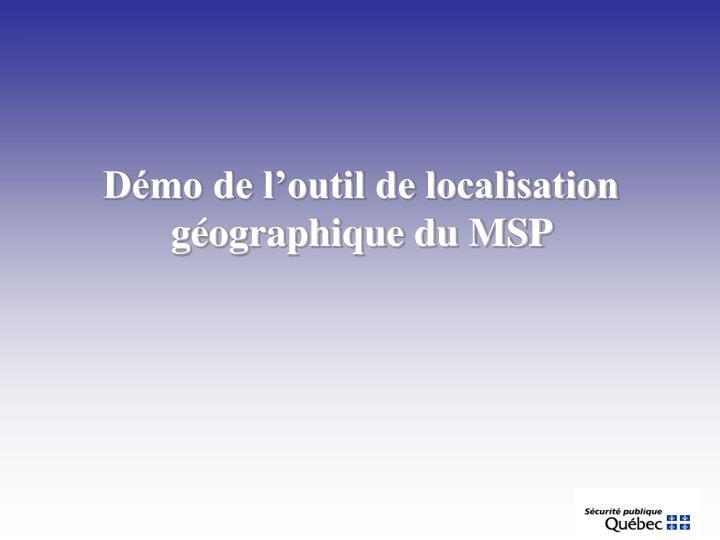 Démo de l'outil de localisation  géographique du MSP