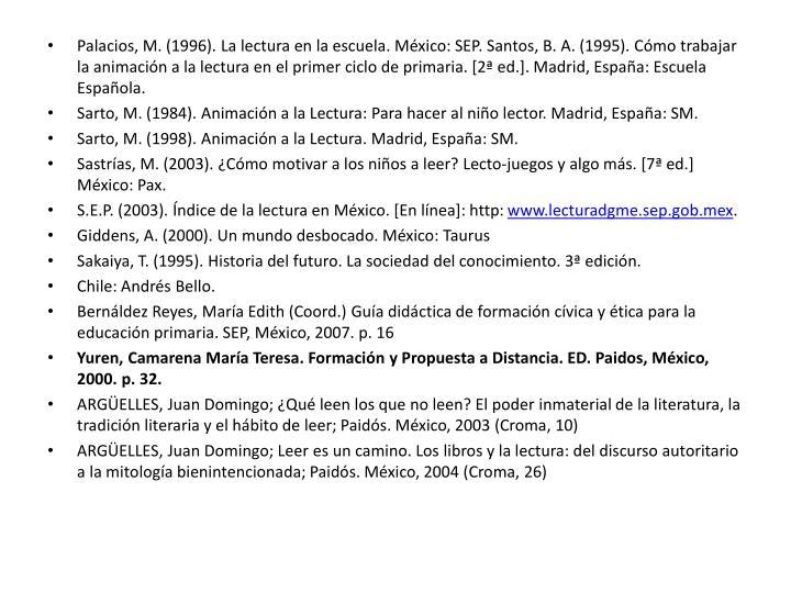 Palacios, M. (1996). La lectura en la escuela. México: SEP. Santos, B. A. (1995). Cómo trabajar la animación a la lectura en el primer ciclo de primaria. [2ª ed.]. Madrid, España: Escuela Española.
