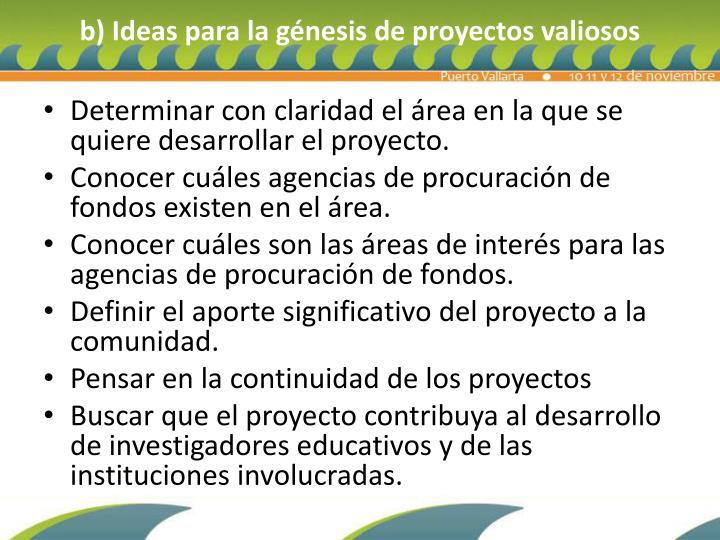 b) Ideas para la génesis de proyectos valiosos