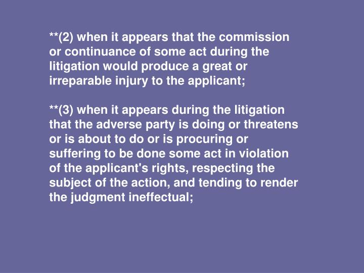 **(2) when it appears that the commission or continuance of some act during the litigation would produce a great or irreparable injury to the applicant;