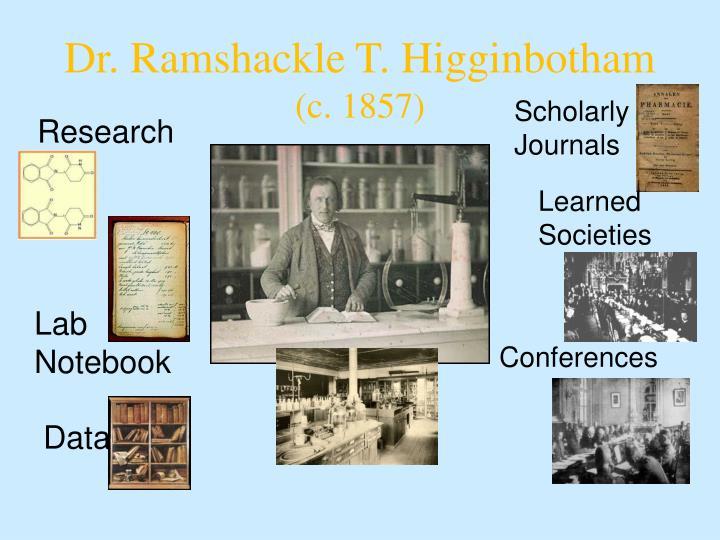 Dr. Ramshackle T. Higginbotham