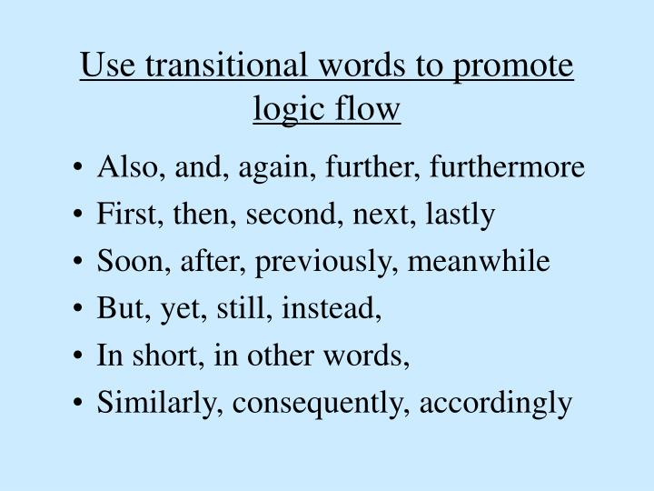 Use transitional words to promote logic flow