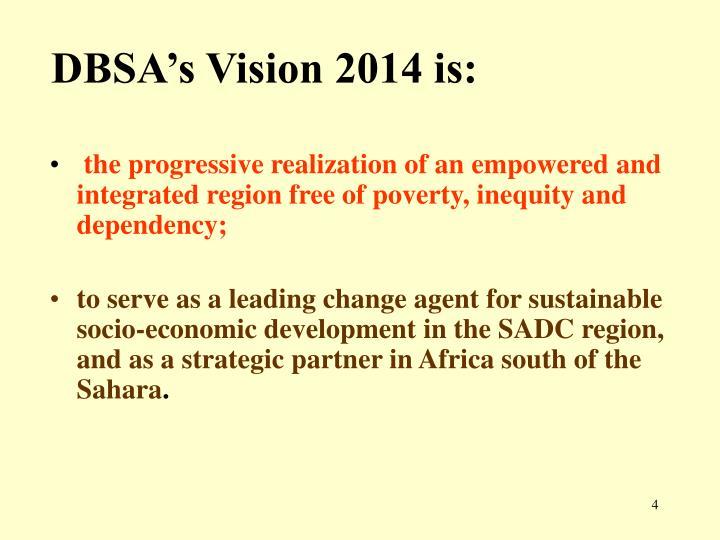 DBSA's Vision 2014 is: