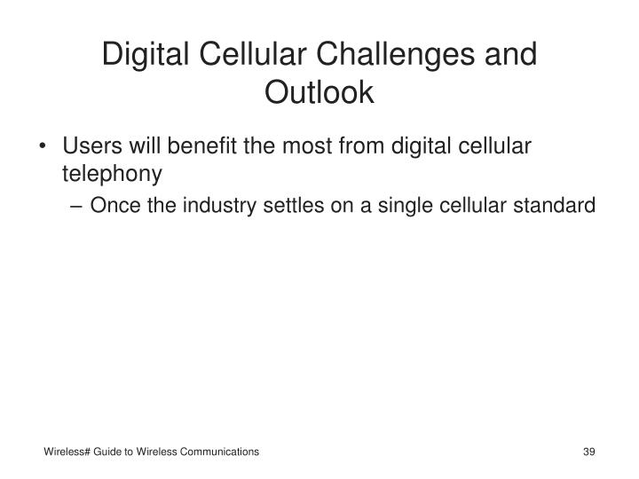 Digital Cellular Challenges and Outlook