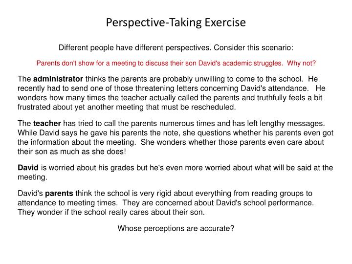 Different people have different perspectives. Consider this scenario: