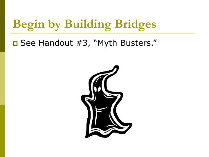 Begin by Building Bridges