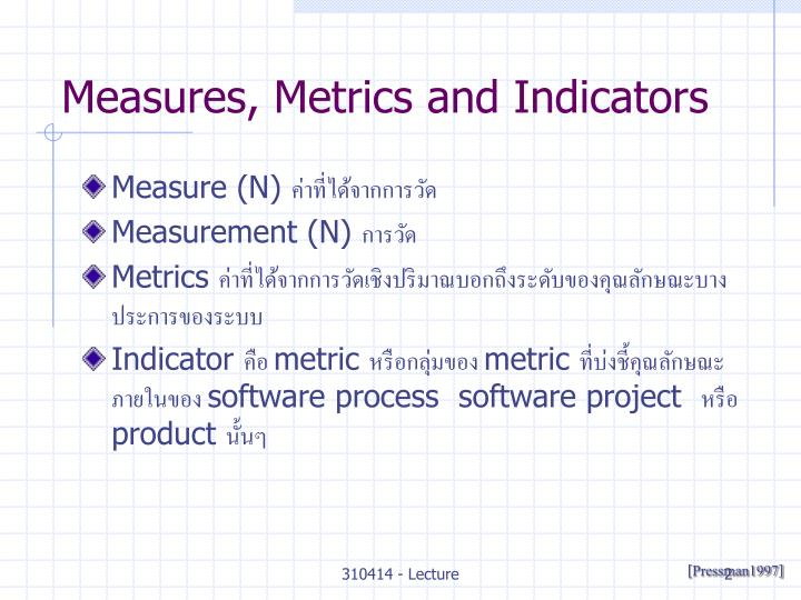 Measures, Metrics and Indicators