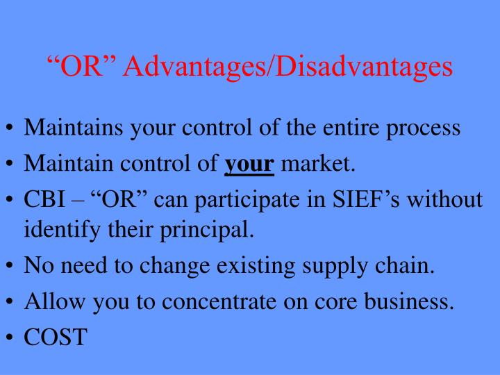 """OR"" Advantages/Disadvantages"