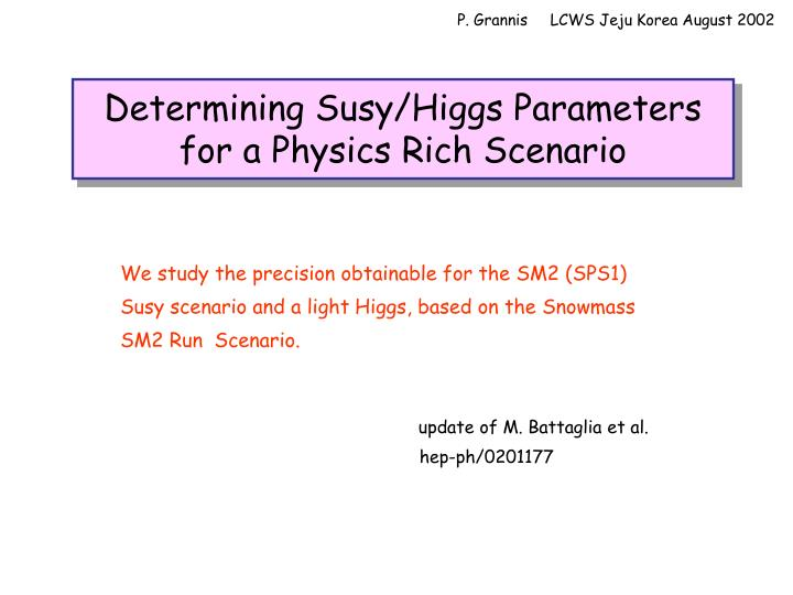 Determining susy higgs parameters for a physics rich scenario
