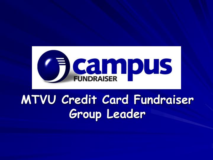 Mtvu credit card fundraiser group leader