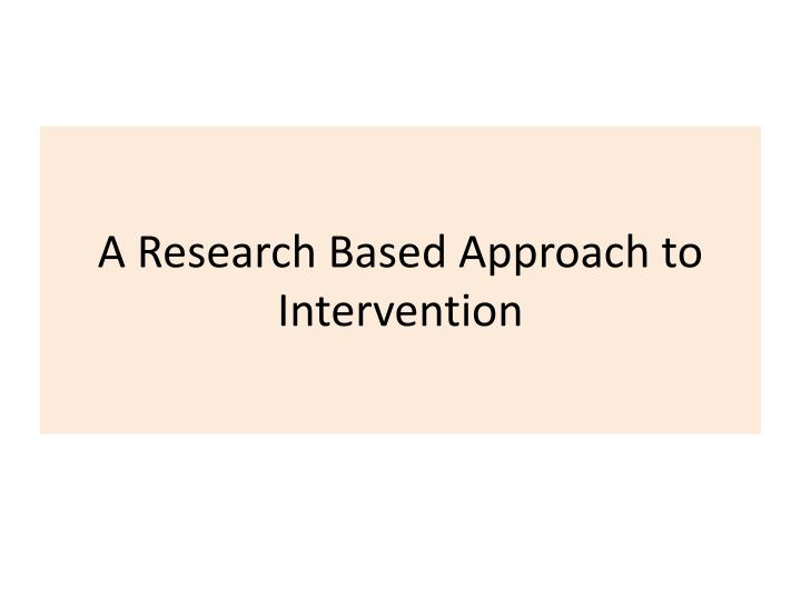 A Research Based Approach to Intervention
