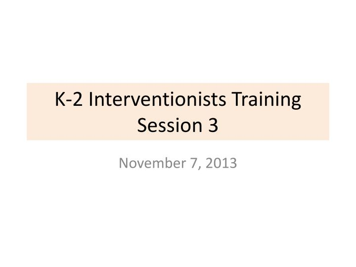 K 2 interventionists training session 3