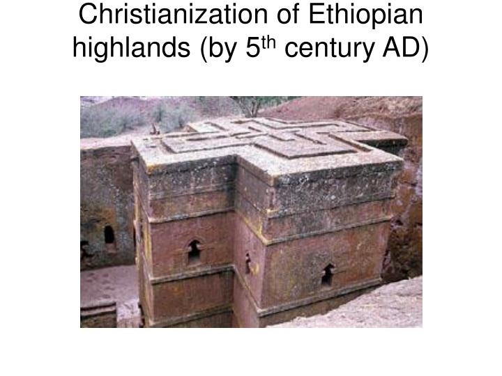 Christianization of Ethiopian highlands (by 5