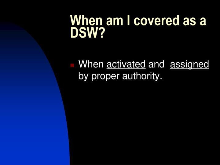 When am I covered as a DSW?