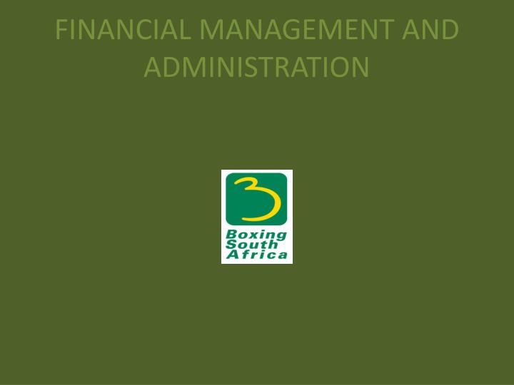FINANCIAL MANAGEMENT AND ADMINISTRATION