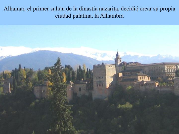Alhamar, el primer sultán de la dinastía nazarita, decidió crear su propia ciudad palatina, la Alhambra
