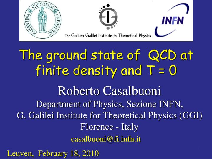 The ground state of  QCD at finite density and T = 0