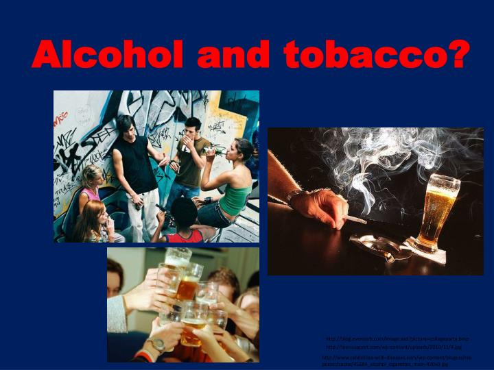 Alcohol and tobacco?