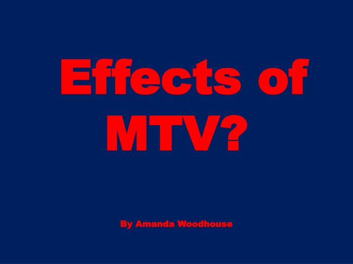 Effects of mtv by amanda woodhouse