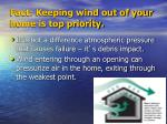 fact keeping wind out of your home is top priority