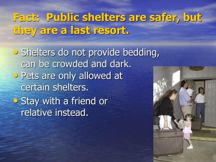 Shelters do not provide bedding, can be crowded and dark.