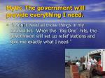 myth the government will provide everything i need