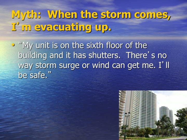 Myth:  When the storm comes, I