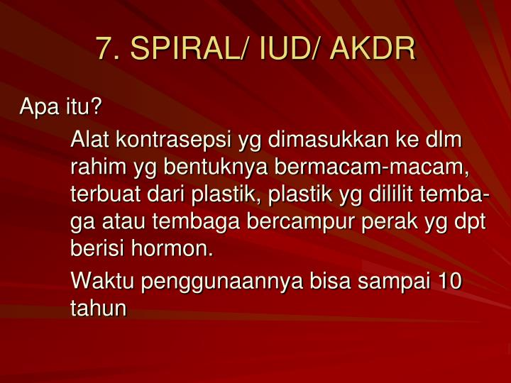 7. SPIRAL/ IUD/ AKDR
