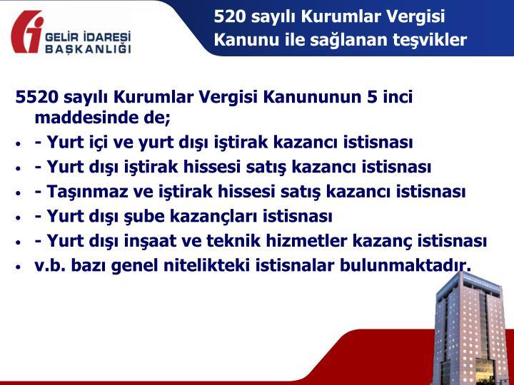 520 sayılı Kurumlar Vergisi Kanunu ile sağlanan teşvikler