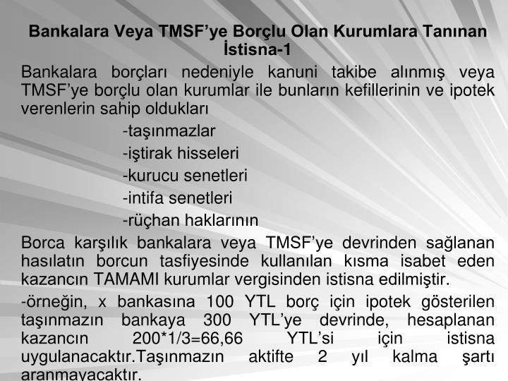 Bankalara Veya TMSF'ye Borçlu Olan Kurumlara Tanınan İstisna-1