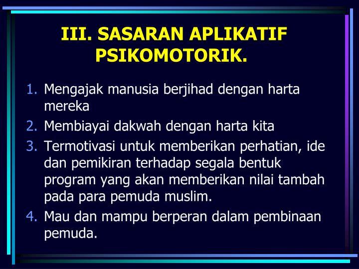 III. SASARAN APLIKATIF PSIKOMOTORIK.