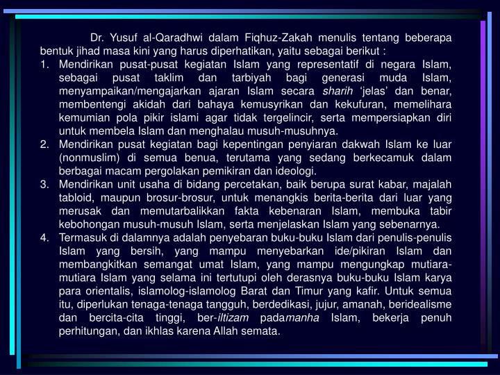 Dr. Yusuf al-Qaradhwi dalam Fiqhuz-Zakah menulis tentang beberapa bentuk jihad masa kini yang harus diperhatikan, yaitu sebagai berikut :
