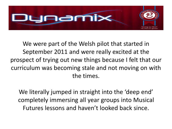 We were part of the Welsh pilot that started in September 2011 and were really excited at the prospe...
