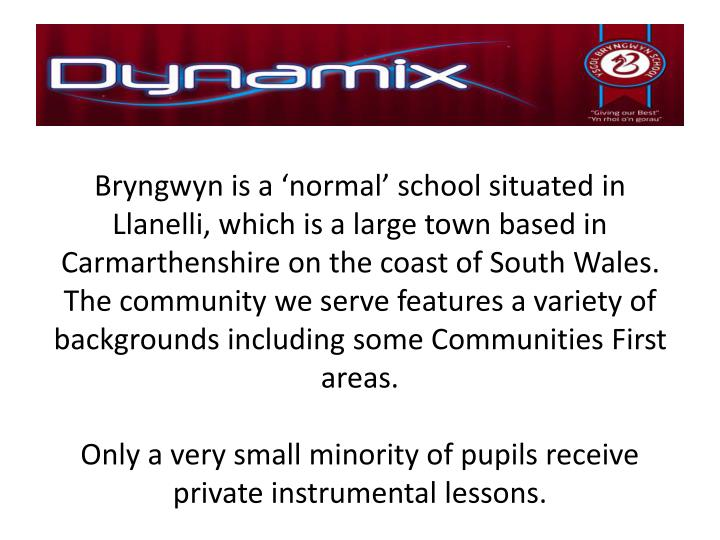 Bryngwyn is a 'normal' school situated in Llanelli, which is a large town based in Carmarthenshi...