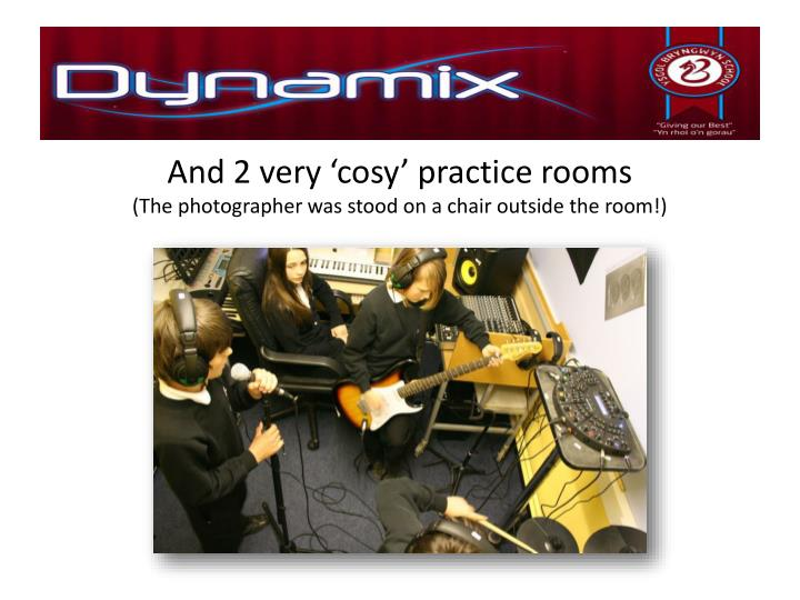 And 2 very 'cosy' practice rooms