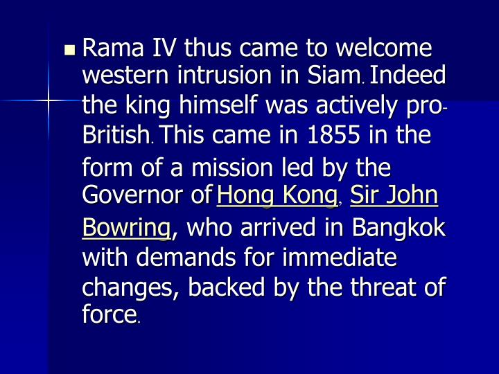 Rama IV thus came to welcome western intrusion in Siam