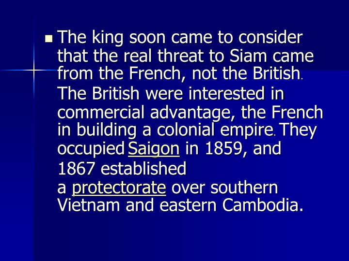 The king soon came to consider that the real threat to Siam came from the French, not the British