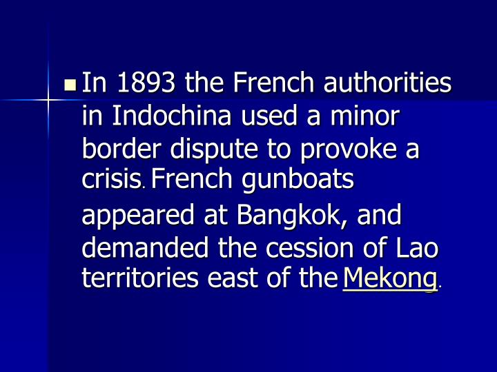 In 1893 the French authorities in Indochina used a minor border dispute to provoke a crisis