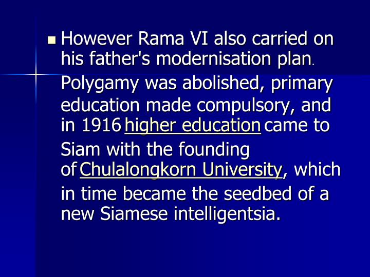 However Rama VI also carried on his father's modernisation plan