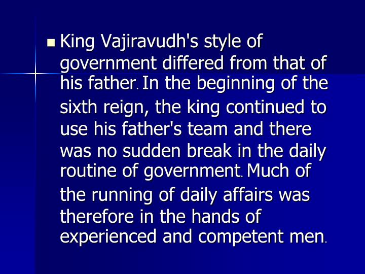King Vajiravudh's style of government differed from that of his father